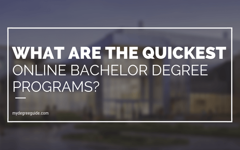 What are the Quickest Online Bachelor Degree Programs?