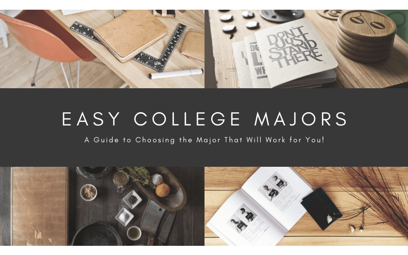 Easy College Majors: A Guide to Choosing the Major That Will Work for You!