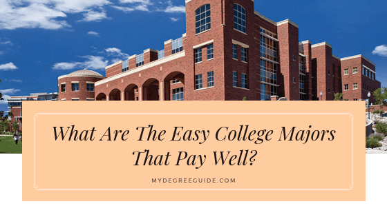 What are the easy college majors that pay well?